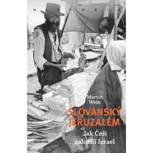 Slovanský Jeruzalém - Jak Češi založili Izrael - Wein Martin