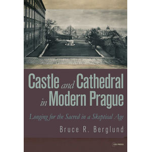 Castle and Cathedral in Modern Prague: Longing for the Sacred in a Skeptical Age - Berglund Bruce R.