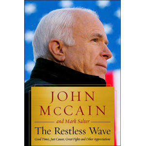 The Restless Wave : Good Times, Just Causes, Great Fights, and Other Appreciations - McCain John, Salter Mark,
