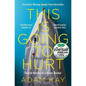 This is Going to Hurt: Secret Diaries of a Junior Doctor - Kay Adam