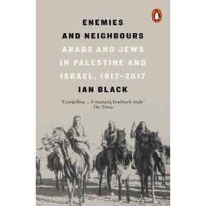 Enemies and Neighbours : Arabs and Jews in Palestine and Israel, 1917-2017 - Black Ian