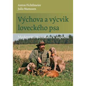 Výchova a výcvik loveckého psa - Moderními metodami k úspěchu - Fichtlmeier Anton, Numssen Julia,