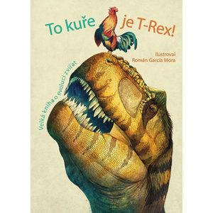 To kuře je T-Rex! - Velká kniha o evoluci zvířat - neuveden