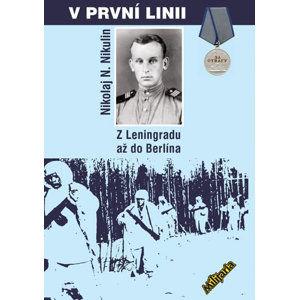 V první lini - Z Leningradu až do Berlína - Nikulin Nikolja N.