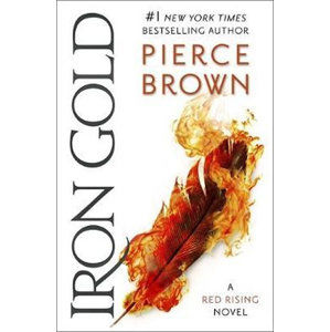 Iron Gold : The explosive new novel in the Red Rising series: Red Rising Series 4 - Brown Pierce