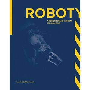 Roboty a robotizované výrobní technologi - Kolíbal Zdeněk