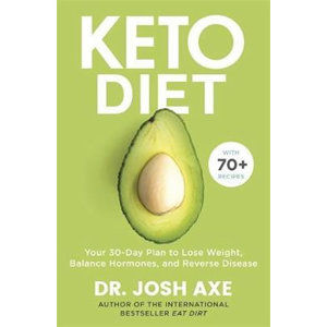 Keto Diet : Your 30-Day Plan to Lose Weight, Balance Hormones, Boost Brain Health, and Reverse Disea - Axe Josh