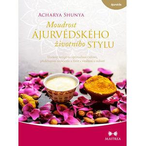 Moudrost ájurvédského životního stylu - Ucelený recept na optimalizaci zdraví, předcházení nemocem - Shunya Acharya