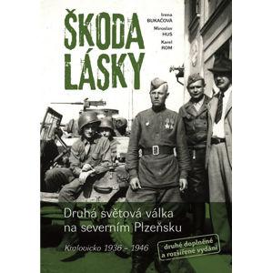 Škoda lásky - Druhá světová válka na severním Plzeňsku (Kralovicko 1936-1946) (1) - Bukačová Irena
