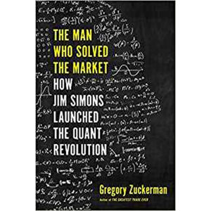 The Man Who Solved the Market : How Jim Simons Launched the Quant Revolution - Zuckerman Gregory
