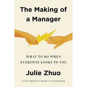 The Making of a Manager : What to Do When Everyone Looks to You - Zhuo Julie