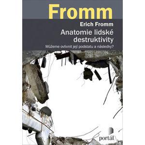 Anatomie lidské destruktivity - Můžeme ovlivnit její podstatu a následky? - Fromm Erich