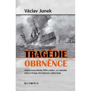 Tragédie obrněnce - Osudové drama křižníku ZENTA a celého C. a K. válečného loďstva v Prologu, třech - Junek Václav