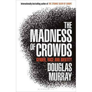 The Madness of Crowds : Gender, Race and Identity - Murray Douglas