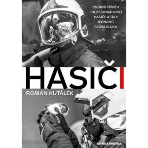 Hasiči - Osobní příběh profesionálního hasiče a táty jednoho bezva kluka - Kutálek Roman