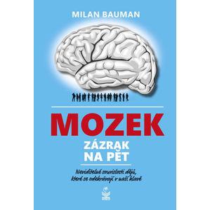 Mozek zázrak na pět - Neviditelné souvislosti dějů, které se odehrávají v naší hlavě - Bauman Milan
