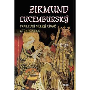 Zikmund Lucemburský – Poslední velký císař středověku - Bílek Jiří