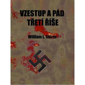 Vzestup a pád třetí říše - Shirer William L.
