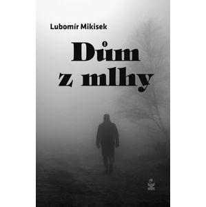 Dům z mlhy - Mikisek Lubomír