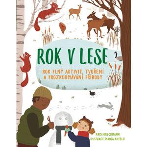 Rok v lese - Rok plný aktivit, tvoření a prozkoumávání okolí - Hirschmannová Kris