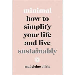 Minimal : How to simplify your life and live sustainably - Olivia Madeleine