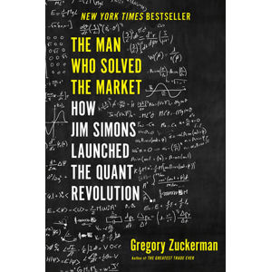 The Man Who Solved the Market: How Jim Simons Launched the Quant Revolution - Zuckerman Gregory