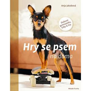 Hry se psem na doma - Duševní gymnastika, triky & hry - Jakobová Anja