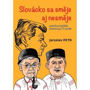 Slovácko sa směje aj nesměje aneb životní příběh dramaturga TV seriálu - Petr Jaroslav
