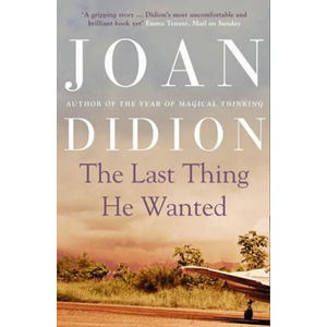 The Last Thing He Wanted - Didionová Joan