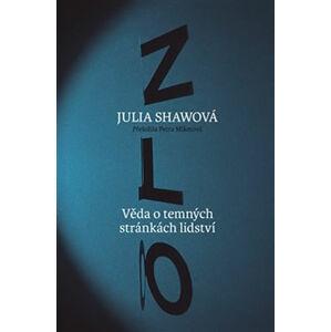 Zlo - Věda o temných stránkách lidství - Shawovová Julia