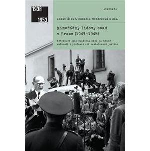 Mimořádný lidový soud v Praze (1945-1948) - Retribuce jako služební úkol na hraně možností i profesn - Šlouf Jakub, Němečková Daniela