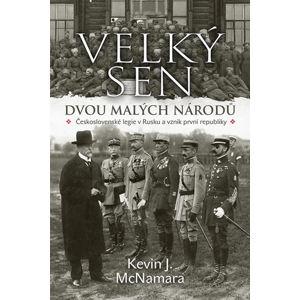 Velký sen dvou malých národů - Československé legie v Rusku a vznik první republiky - McNamara Kevin J.