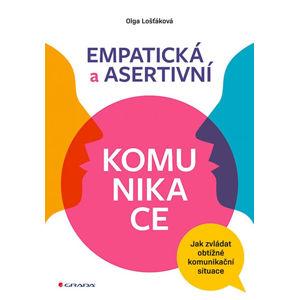 Empatická a asertivní komunikace - Jak zvládat obtížné komunikační situace - Lošťáková Olga