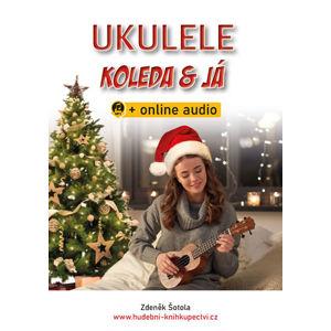 Ukulele, koleda & já + online audio - Šotola Zdeněk