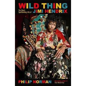 Wild Thing : The short, spellbinding life of Jimi Hendrix - Norman Philip