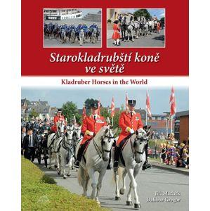 Starokladrubští koně ve světě / Kladruber Horses in the World - Gregor Dalibor, Machek Jiří