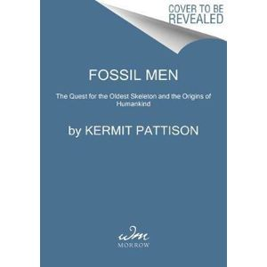 Fossil Men : The Quest for the Oldest Skeleton and the Origins of Humankind - Pattison Kermit