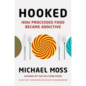 Hooked : How Processed Food Became Addictive - Moss Michael