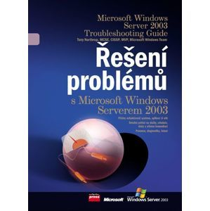 Windows Server 2003 Resource Kit - Řešení problémů s MS Windows Serverem 2003 - Northrup T.,kol.aut.