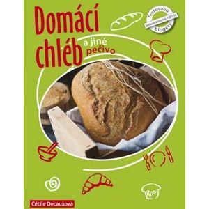 Domácí chléb a jiné pečivo - Decauxová Cécile