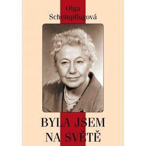 Olga Scheinpflugová: byla jsem na světě - Olga Scheinpflugová
