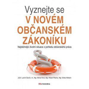 Vyznejte se v novém občanském zákoníku - Robert Pšenko, Eliška Wellech a kol.