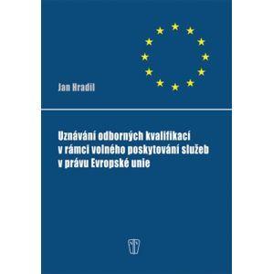 Uznávání odborných kvalifikací v rámci volného poskytování služeb v právu Evropské unie - Hradil Jan