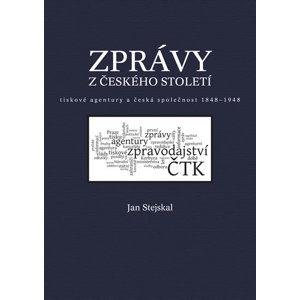 Zprávy z českého století - Tiskové agentury a česká společnost 1848 -1948 - Stejskal Jan