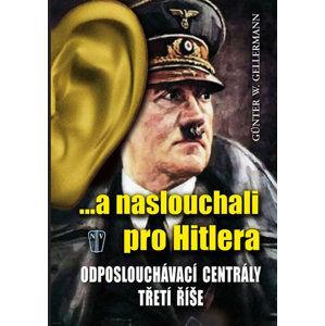 ...a naslouchali pro Hitlera - Odposlouchávací centrály Třetí říše - Gellermann Günther W.