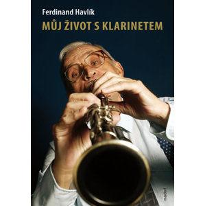 Můj život s klarinetem - Vzpomínky legendárního kapelníka divadla Semafor - Havlík Ferdinand