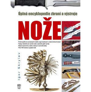 Enyklopedie nožů - Úplná encyklopedie zbraní a výstroje - Skrylev Igor
