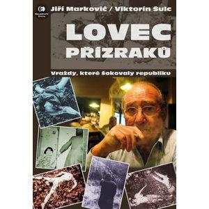 Lovec přízraků - Vraždy, které šokovaly republiku - Markovič Jiří, Šulc Viktorín