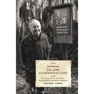 Jak jsme zachraňovali svět aneb Půl století ve službách mezinárodní ochrany přírody - Čeřovský Jan